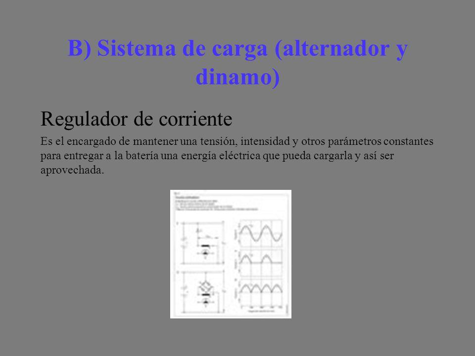 B) Sistema de carga (alternador y dinamo) Regulador de corriente Es el encargado de mantener una tensión, intensidad y otros parámetros constantes para entregar a la batería una energía eléctrica que pueda cargarla y así ser aprovechada.