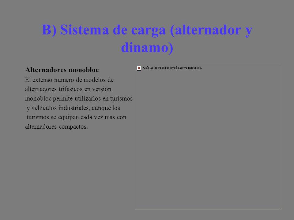 B) Sistema de carga (alternador y dinamo) Alternadores monobloc El extenso numero de modelos de alternadores trifásicos en versión monobloc permite utilizarlos en turismos y vehículos industriales, aunque los turismos se equipan cada vez mas con alternadores compactos.