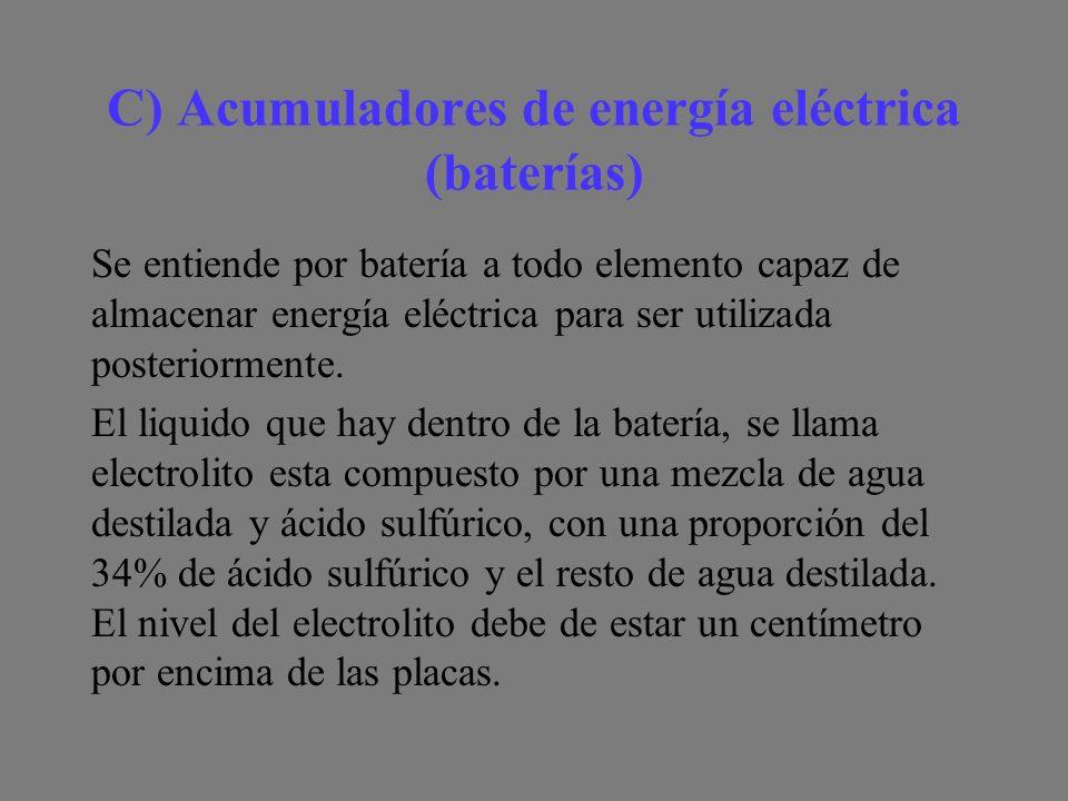 C) Acumuladores de energía eléctrica (baterías) Se entiende por batería a todo elemento capaz de almacenar energía eléctrica para ser utilizada posteriormente.