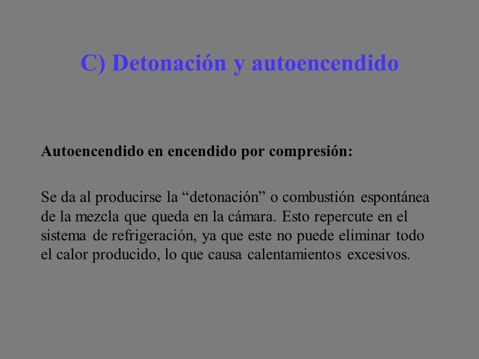 C) Detonación y autoencendido Autoencendido en encendido por compresión: Se da al producirse la detonación o combustión espontánea de la mezcla que queda en la cámara.