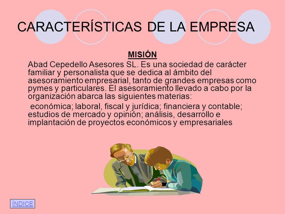 CARACTERÍSTICAS DE LA EMPRESA MISIÓN Abad Cepedello Asesores SL.