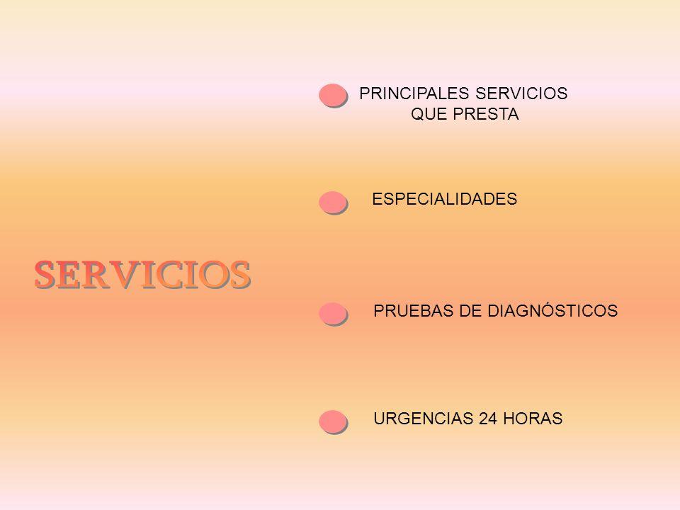 ESPECIALIDADES PRUEBAS DE DIAGNÓSTICOS URGENCIAS 24 HORAS PRINCIPALES SERVICIOS QUE PRESTA