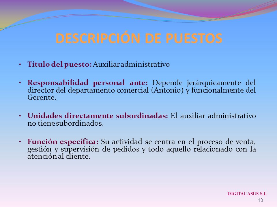 DESCRIPCIÓN DE PUESTOS Título del puesto: Auxiliar administrativo Responsabilidad personal ante: Depende jerárquicamente del director del departamento
