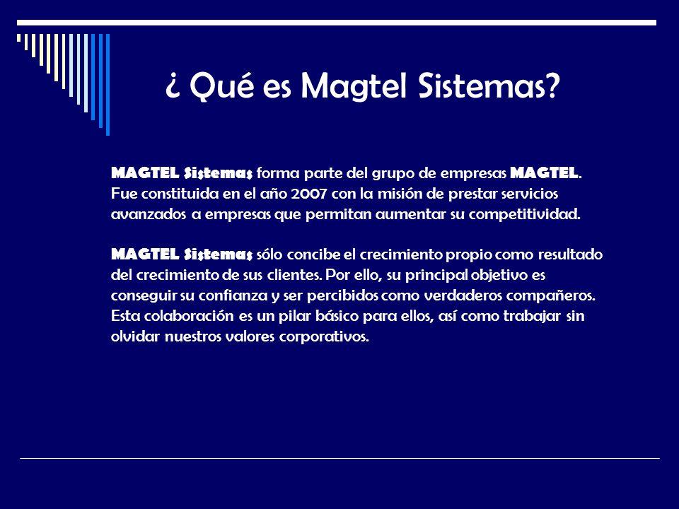 ¿ Qué es Magtel Sistemas? MAGTEL Sistemas forma parte del grupo de empresas MAGTEL. Fue constituida en el año 2007 con la misión de prestar servicios