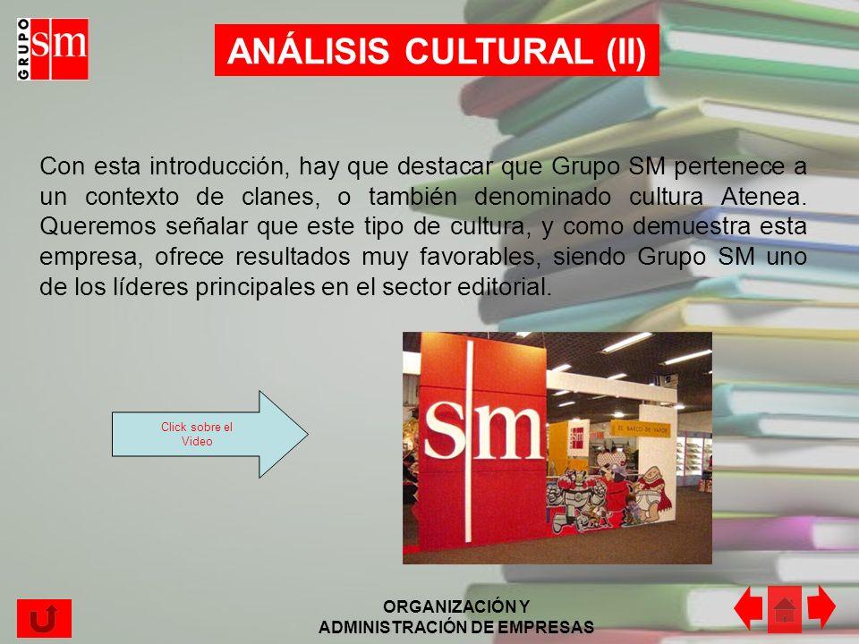 ORGANIZACIÓN Y ADMINISTRACIÓN DE EMPRESAS Grupo SM se encuentra dentro de un contexto institucionalizado de carácter flexible y abierto al entorno, in