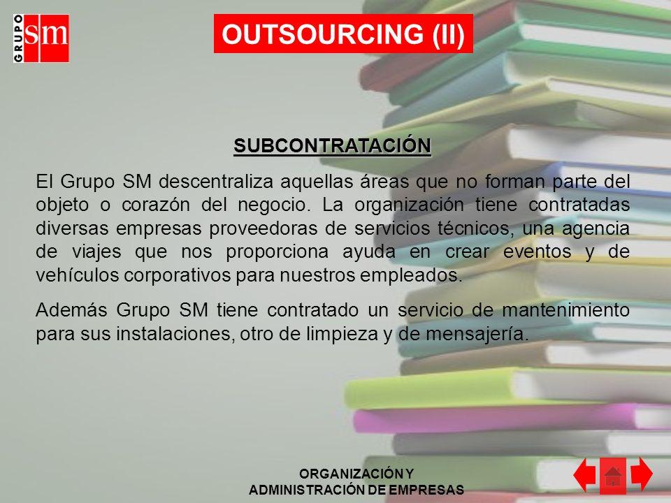 ORGANIZACIÓN Y ADMINISTRACIÓN DE EMPRESAS OUTSOURCING (I) CORAZÓN DE NEGOCIO (CORE BUSINESS) La actividad principal del Grupo SM es la edición de libr