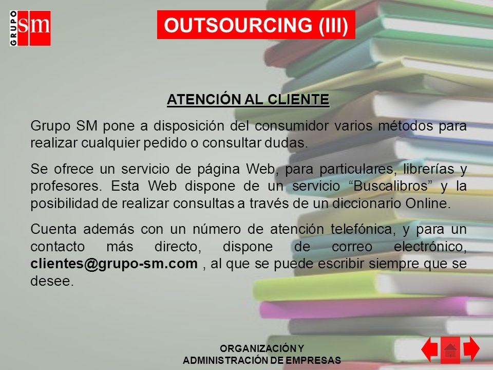 ORGANIZACIÓN Y ADMINISTRACIÓN DE EMPRESAS OUTSOURCING (II) SUBCONTRATACIÓN El Grupo SM descentraliza aquellas áreas que no forman parte del objeto o c