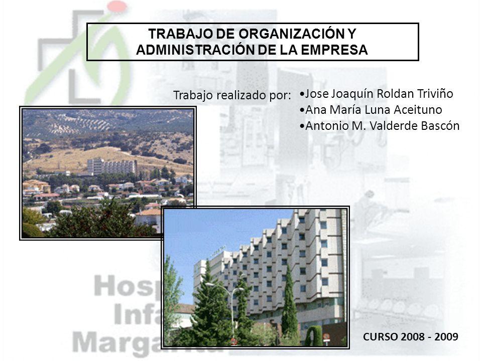 TRABAJO DE ORGANIZACIÓN Y ADMINISTRACIÓN DE LA EMPRESA Jose Joaquín Roldan Triviño Ana María Luna Aceituno Antonio M. Valderde Bascón Trabajo realizad