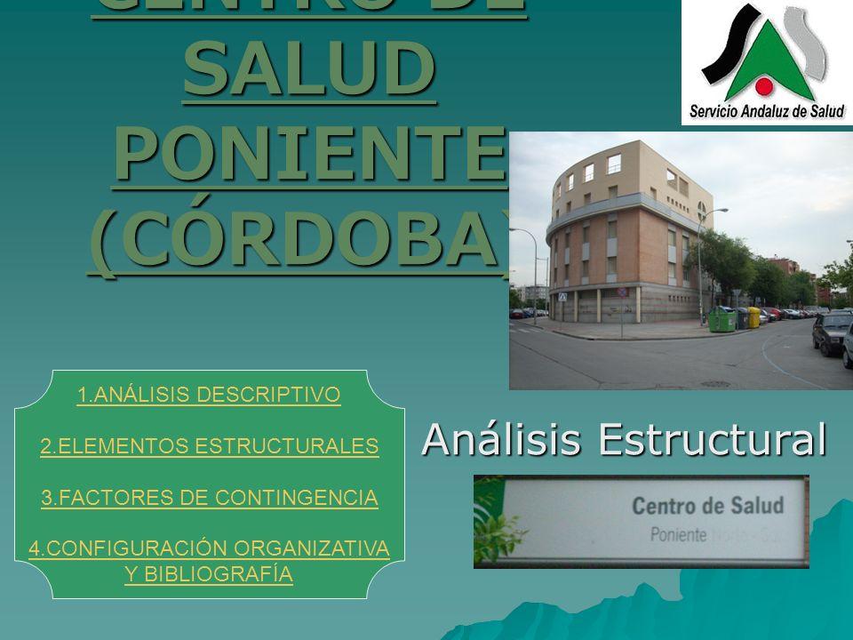 CENTRO DE SALUD PONIENTE (CÓRDOBA) Análisis Estructural Análisis Estructural 1.ANÁLISIS DESCRIPTIVO 2.ELEMENTOS ESTRUCTURALES 3.FACTORES DE CONTINGENC