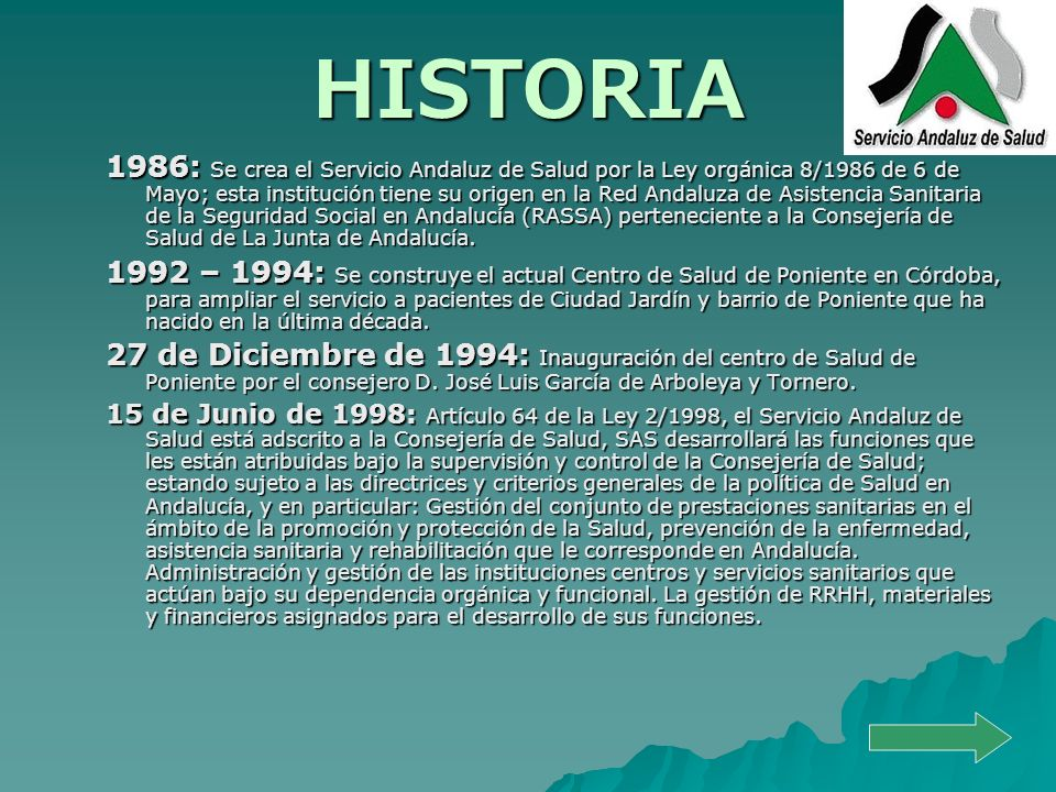 HISTORIA 1986: Se crea el Servicio Andaluz de Salud por la Ley orgánica 8/1986 de 6 de Mayo; esta institución tiene su origen en la Red Andaluza de As