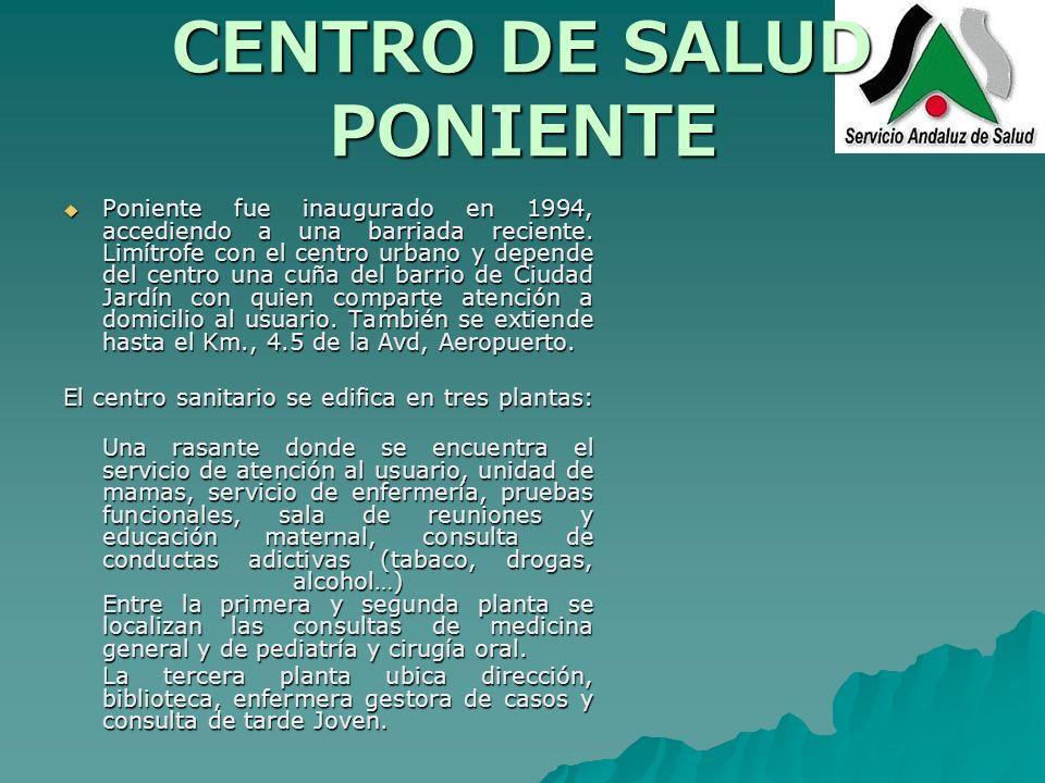 CENTRO DE SALUD PONIENTE Poniente fue inaugurado en 1994, accediendo a una barriada reciente. Limítrofe con el centro urbano y depende del centro una