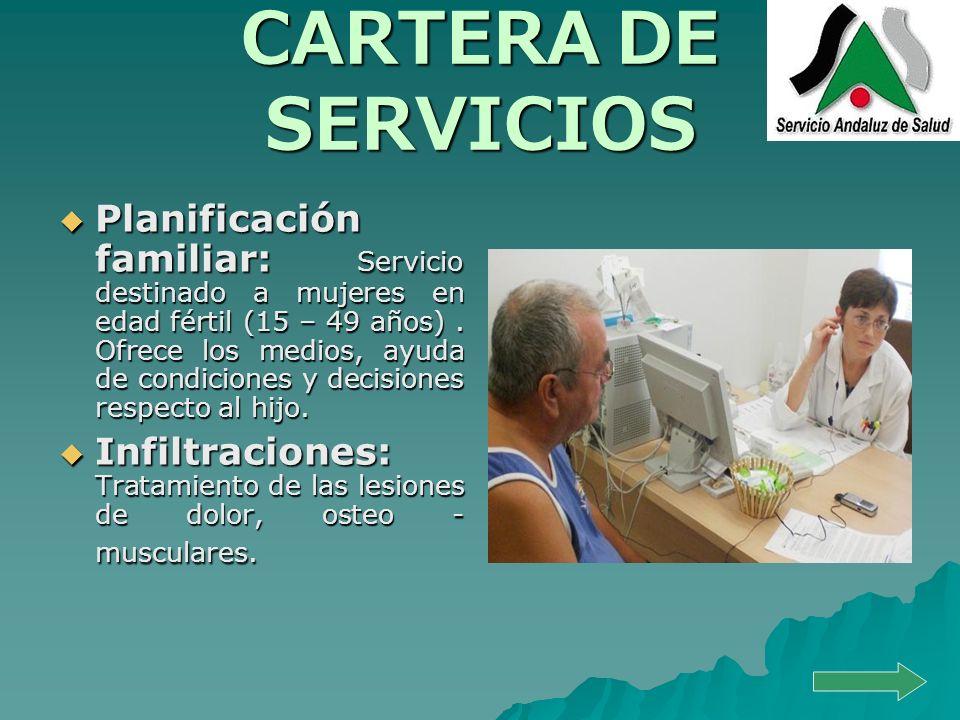 CARTERA DE SERVICIOS Planificación familiar: Servicio destinado a mujeres en edad fértil (15 – 49 años). Ofrece los medios, ayuda de condiciones y dec