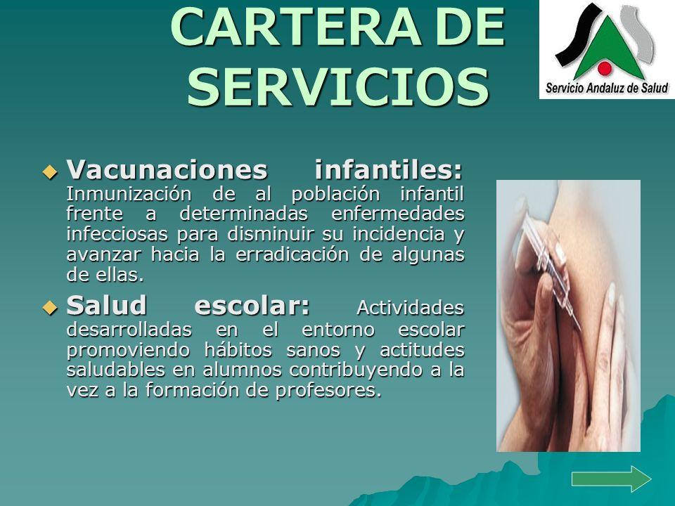 CARTERA DE SERVICIOS Vacunaciones infantiles: Inmunización de al población infantil frente a determinadas enfermedades infecciosas para disminuir su i