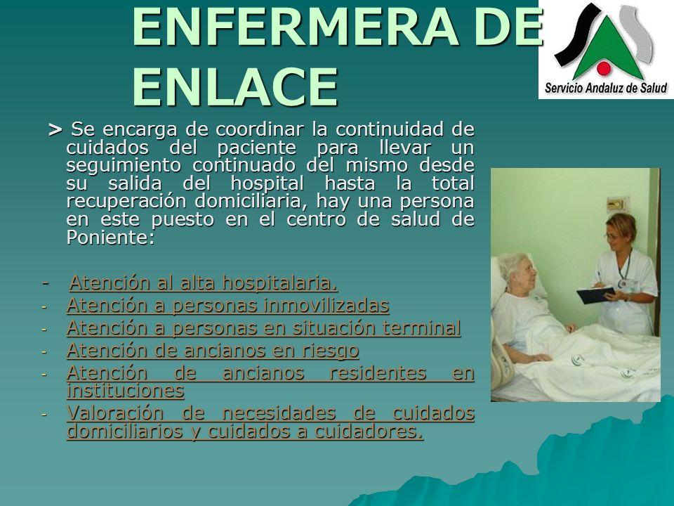 ENFERMERA DE ENLACE > Se encarga de coordinar la continuidad de cuidados del paciente para llevar un seguimiento continuado del mismo desde su salida