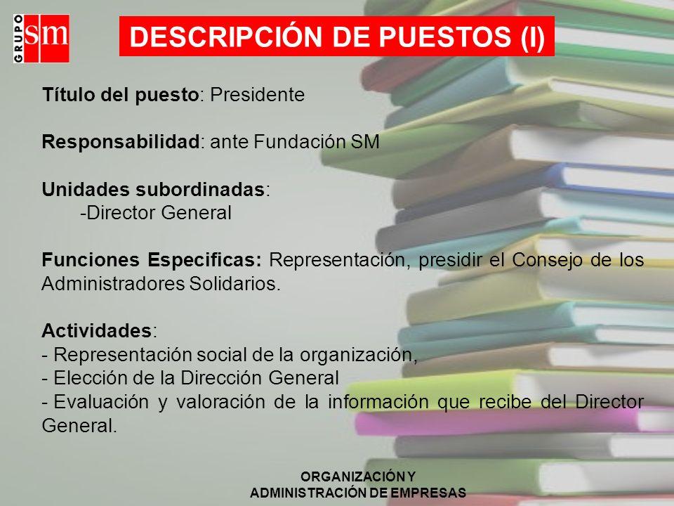 ORGANIZACIÓN Y ADMINISTRACIÓN DE EMPRESAS Gestor de Relaciones Institucionales Mª José Fernández Director Clientes Roberto Braojos Adjunto Director de