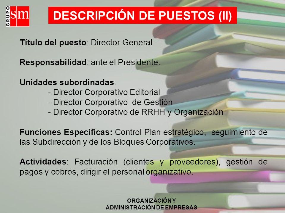 ORGANIZACIÓN Y ADMINISTRACIÓN DE EMPRESAS Responsabilidades: Dirección y administración de la empresa y del personal operativo, y alcanzar los objetiv