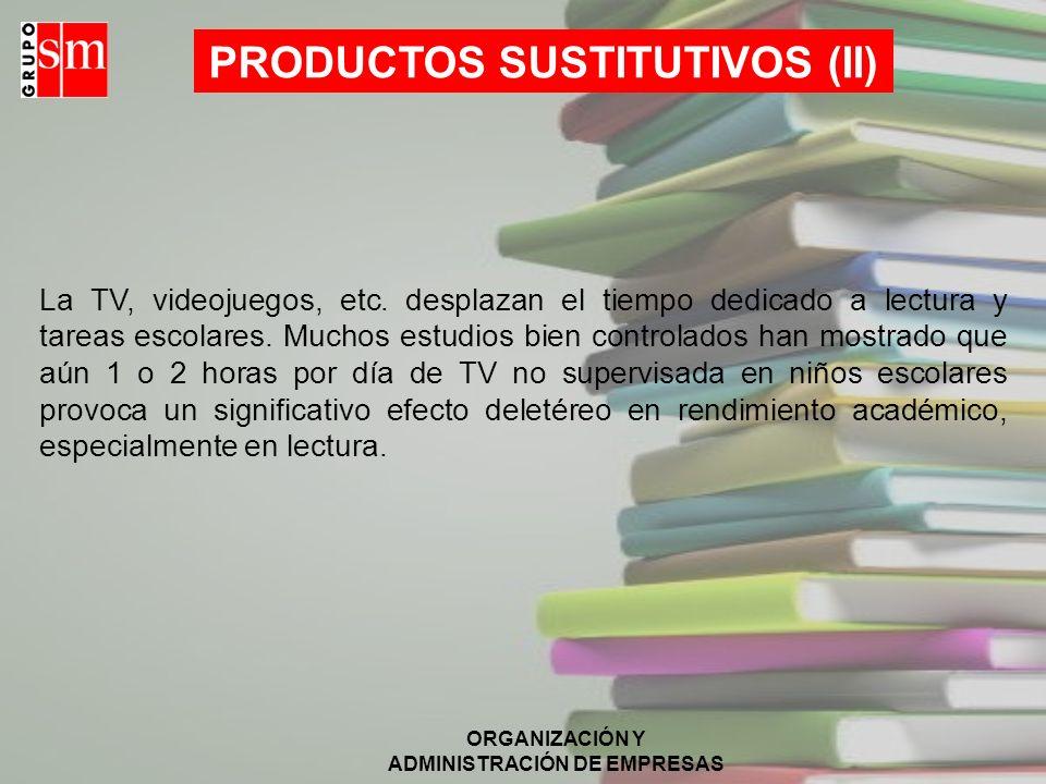 ORGANIZACIÓN Y ADMINISTRACIÓN DE EMPRESAS PRODUCTOS SUSTITUTIVOS (I) Un potencial sustitutivo del libro de texto puede ser el libro digital, que amena