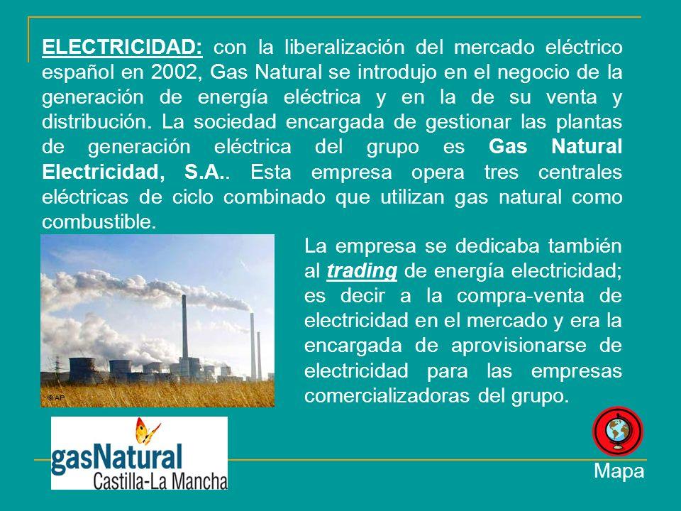 ELECTRICIDAD: con la liberalización del mercado eléctrico español en 2002, Gas Natural se introdujo en el negocio de la generación de energía eléctrica y en la de su venta y distribución.