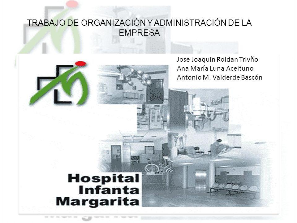 TRABAJO DE ORGANIZACIÓN Y ADMINISTRACIÓN DE LA EMPRESA Jose Joaquin Roldan Trivño Ana María Luna Aceituno Antonio M. Valderde Bascón