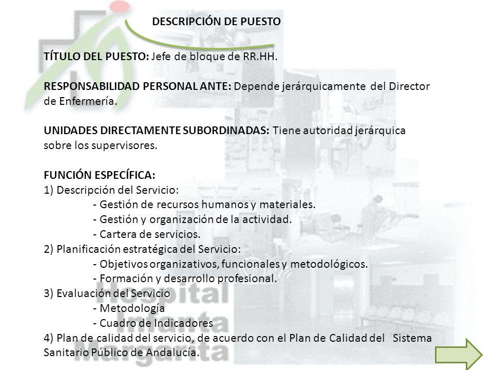 TÍTULO DEL PUESTO: Jefe de bloque de RR.HH. RESPONSABILIDAD PERSONAL ANTE: Depende jerárquicamente del Director de Enfermería. UNIDADES DIRECTAMENTE S
