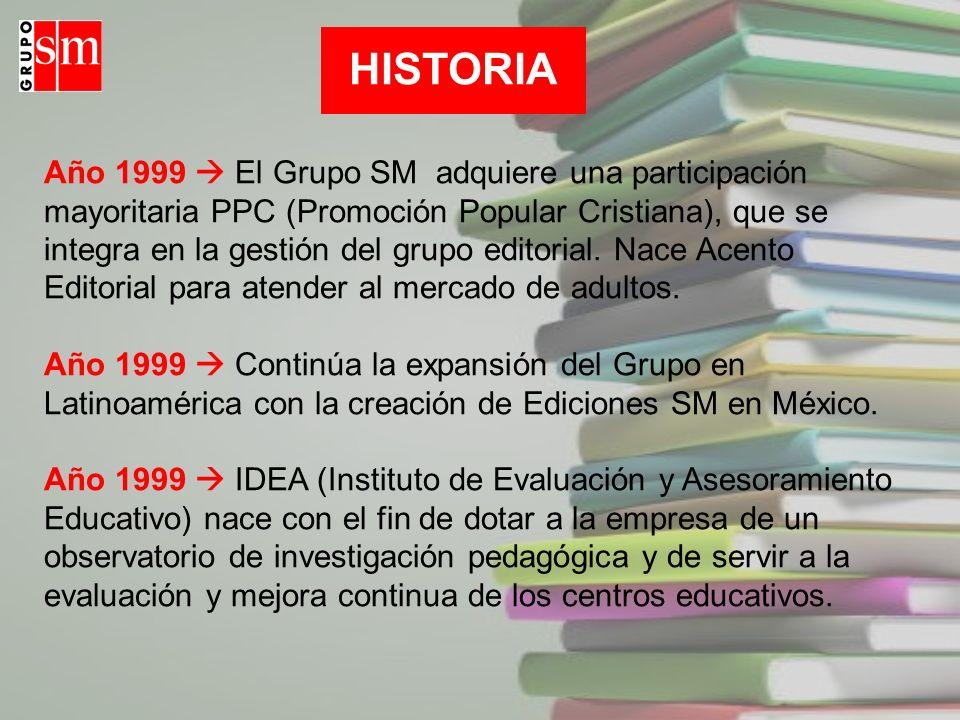 Año 1999 El Grupo SM adquiere una participación mayoritaria PPC (Promoción Popular Cristiana), que se integra en la gestión del grupo editorial. Nace