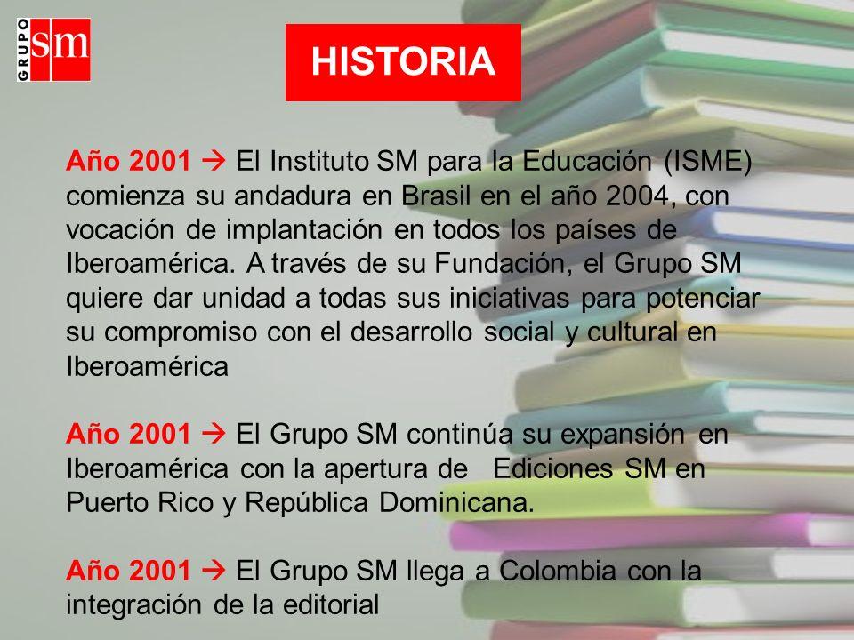 Año 2001 El Instituto SM para la Educación (ISME) comienza su andadura en Brasil en el año 2004, con vocación de implantación en todos los países de I