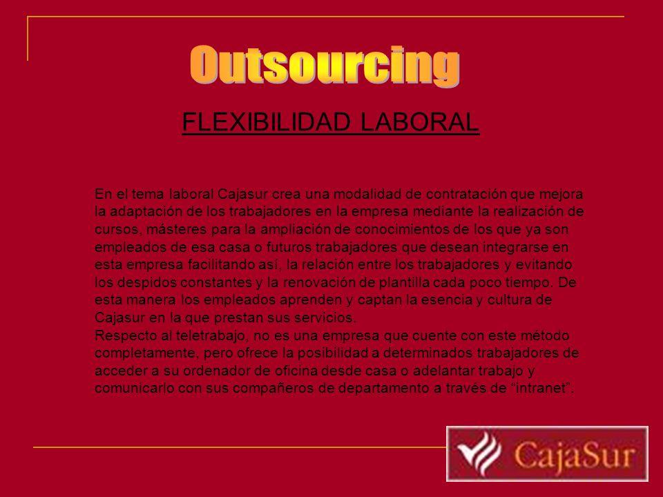FLEXIBILIDAD LABORAL En el tema laboral Cajasur crea una modalidad de contratación que mejora la adaptación de los trabajadores en la empresa mediante