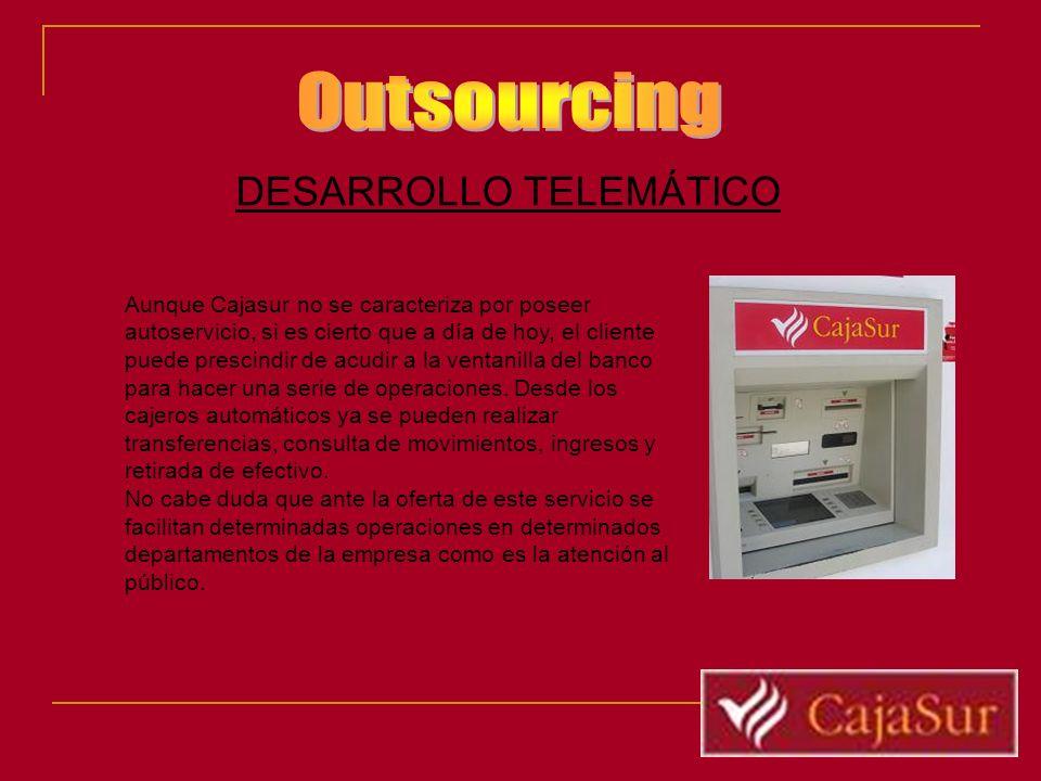 DESARROLLO TELEMÁTICO Aunque Cajasur no se caracteriza por poseer autoservicio, si es cierto que a día de hoy, el cliente puede prescindir de acudir a