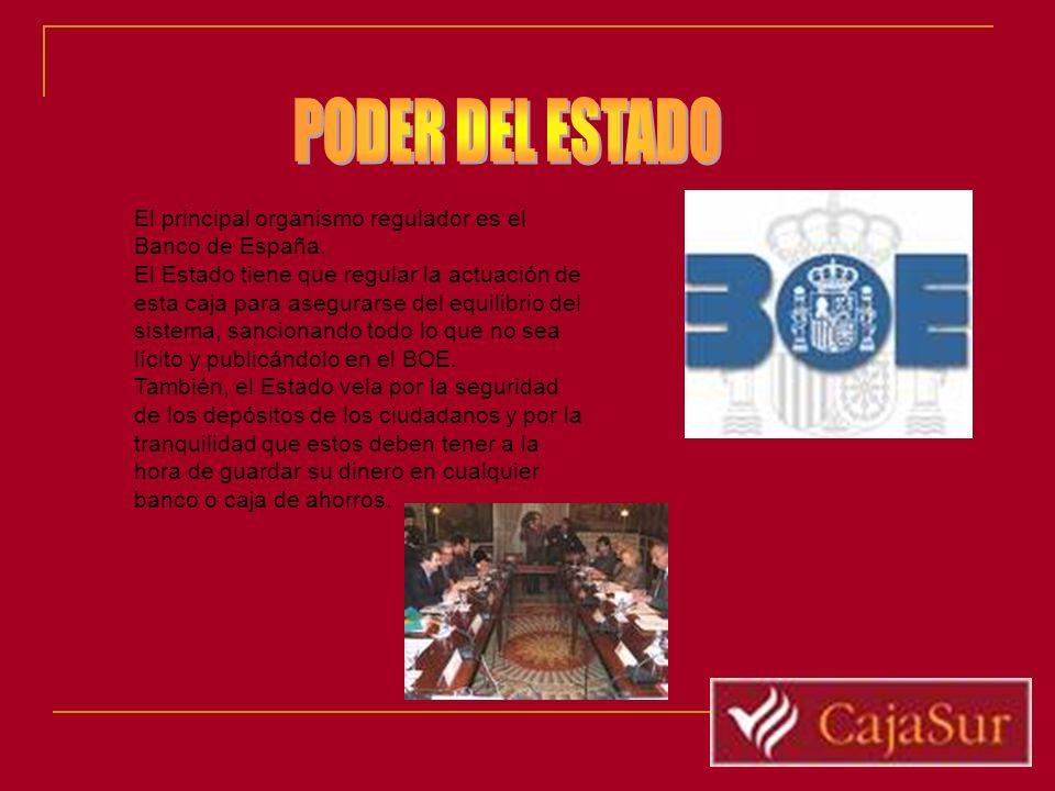 El principal organismo regulador es el Banco de España. El Estado tiene que regular la actuación de esta caja para asegurarse del equilibrio del siste