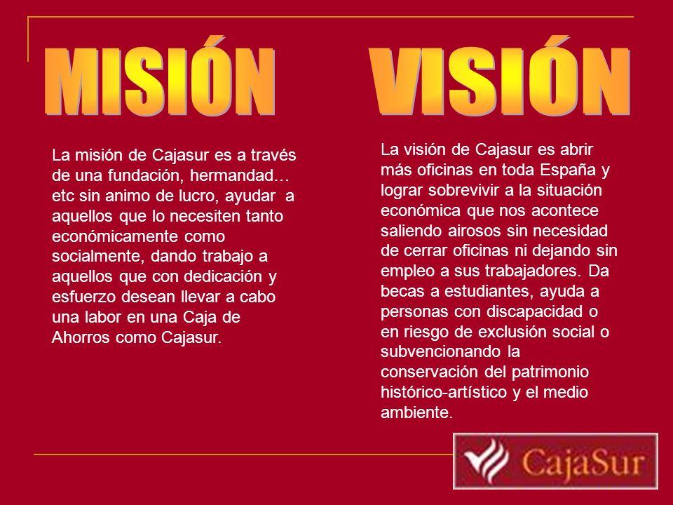 La misión de Cajasur es a través de una fundación, hermandad… etc sin animo de lucro, ayudar a aquellos que lo necesiten tanto económicamente como soc