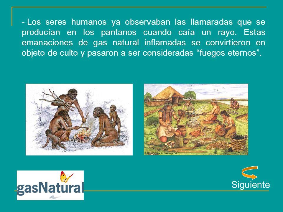 - Los seres humanos ya observaban las llamaradas que se producían en los pantanos cuando caía un rayo. Estas emanaciones de gas natural inflamadas se