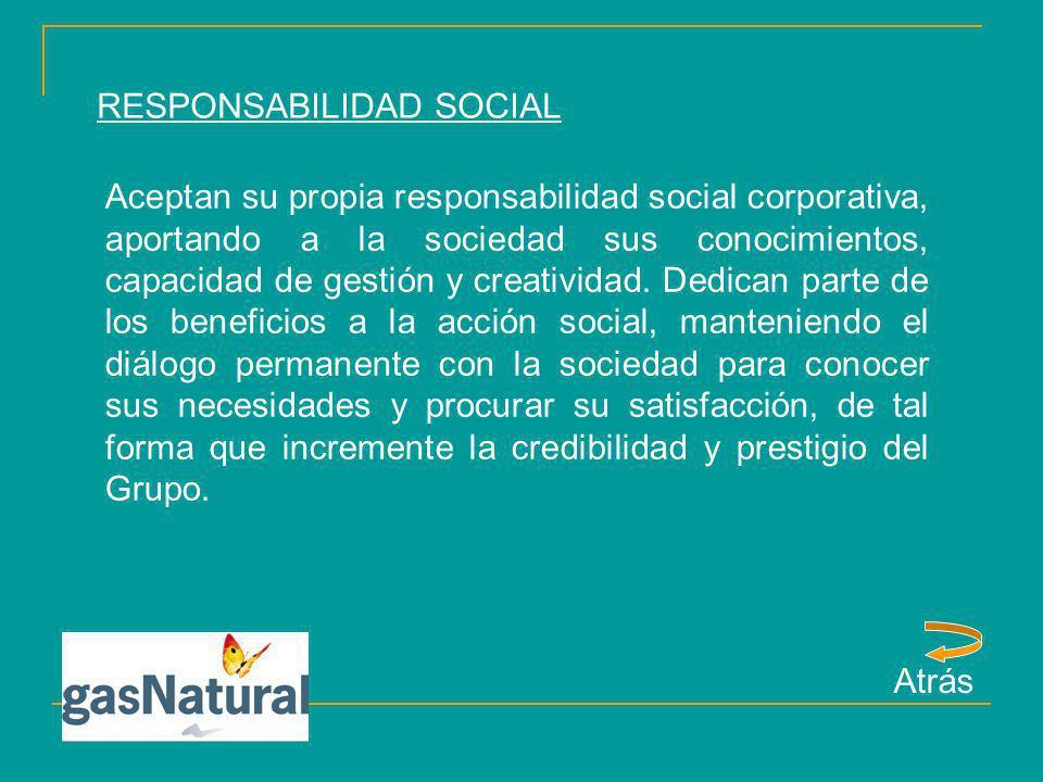 RESPONSABILIDAD SOCIAL Aceptan su propia responsabilidad social corporativa, aportando a la sociedad sus conocimientos, capacidad de gestión y creativ