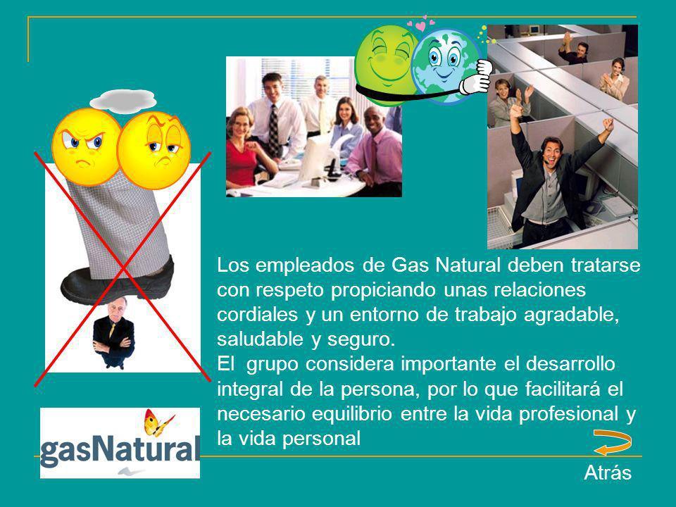Los empleados de Gas Natural deben tratarse con respeto propiciando unas relaciones cordiales y un entorno de trabajo agradable, saludable y seguro. E