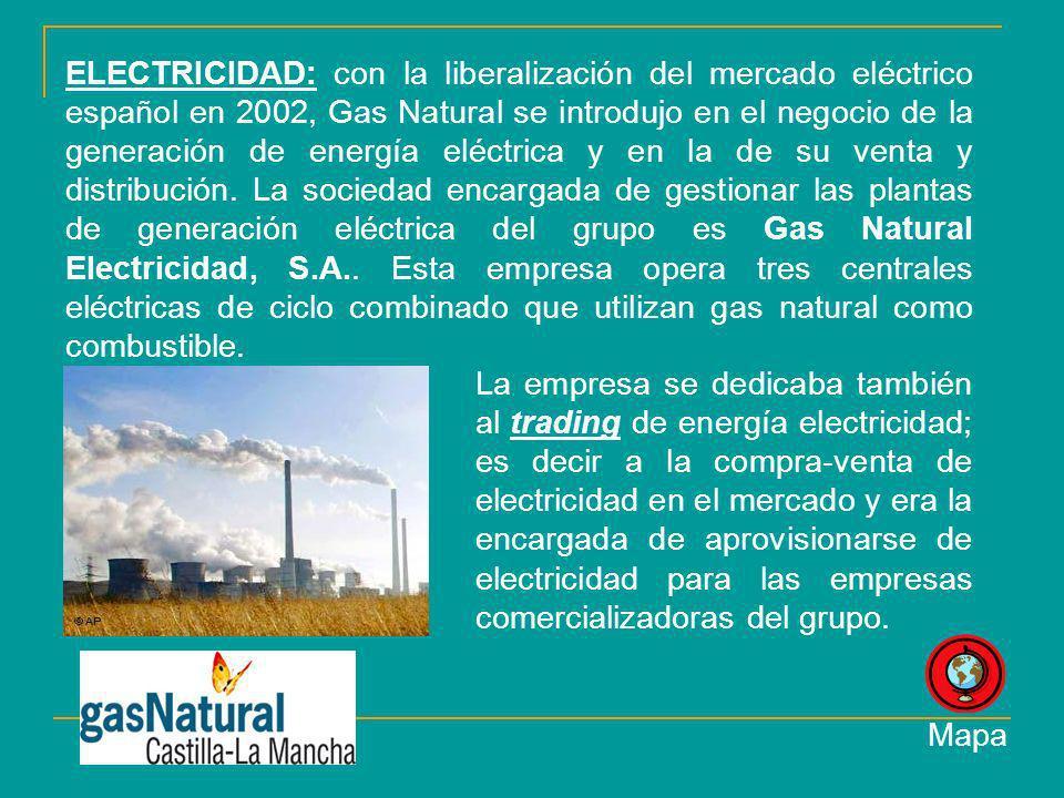 ELECTRICIDAD: con la liberalización del mercado eléctrico español en 2002, Gas Natural se introdujo en el negocio de la generación de energía eléctric