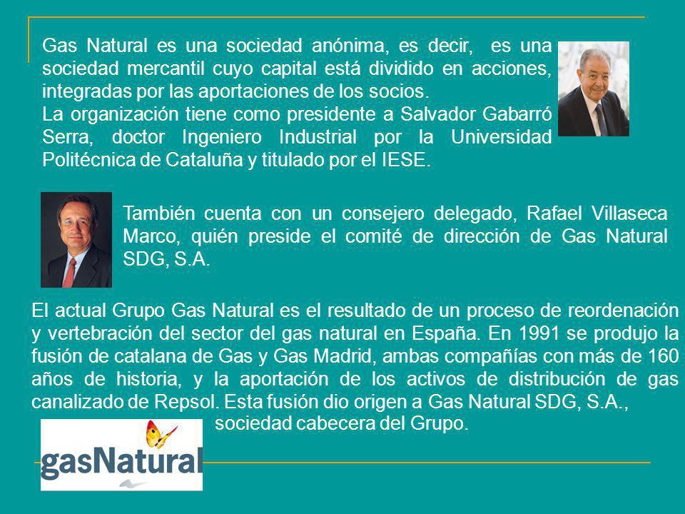 Gas Natural es una sociedad anónima, es decir, es una sociedad mercantil cuyo capital está dividido en acciones, integradas por las aportaciones de lo