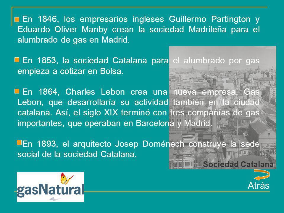 Atrás En 1846, los empresarios ingleses Guillermo Partington y Eduardo Oliver Manby crean la sociedad Madrileña para el alumbrado de gas en Madrid. En