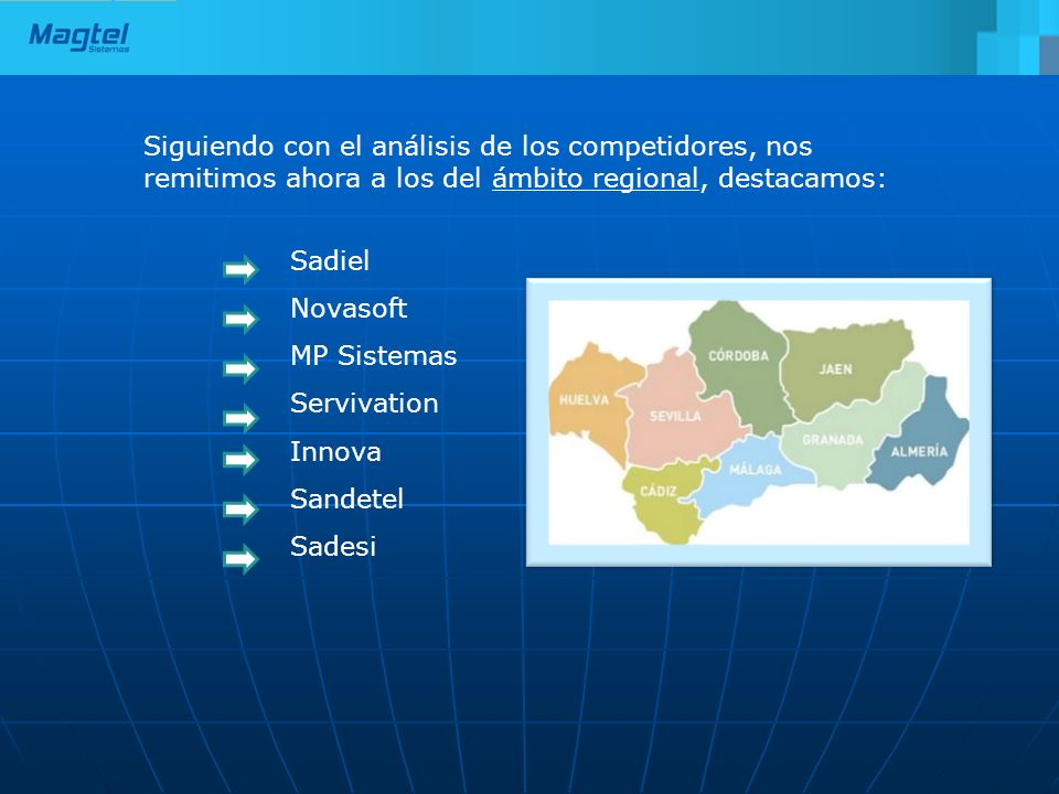 Siguiendo con el análisis de los competidores, nos remitimos ahora a los del ámbito regional, destacamos: Sadiel Novasoft MP Sistemas Servivation Inno