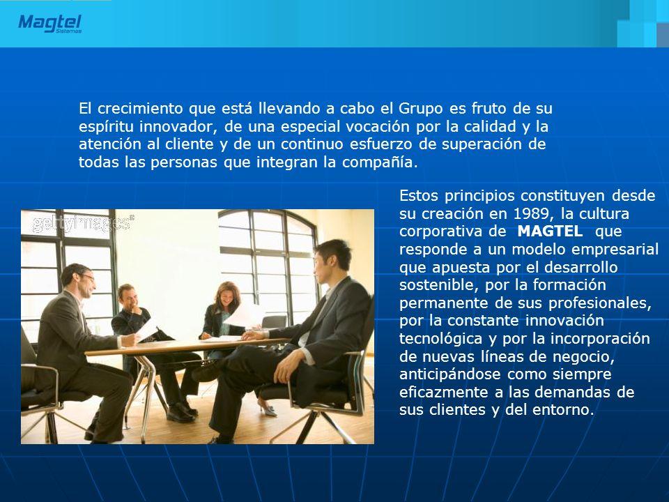 Organigrama del Grupo Magtel MAGTEL SISTEMAS PRESIDENTE CONSEJO DE ADMINISTRACIÓN DPTO CORPORATIVO -Asesoramiento -Financiero -Calidad -RRHH -Jurídico -Comunicación MAGTEL REDES MAGTEL INDUSTRIAL MAGTEL RENOVABLES MAGTEL AGUAS MAGTEL I+D+i