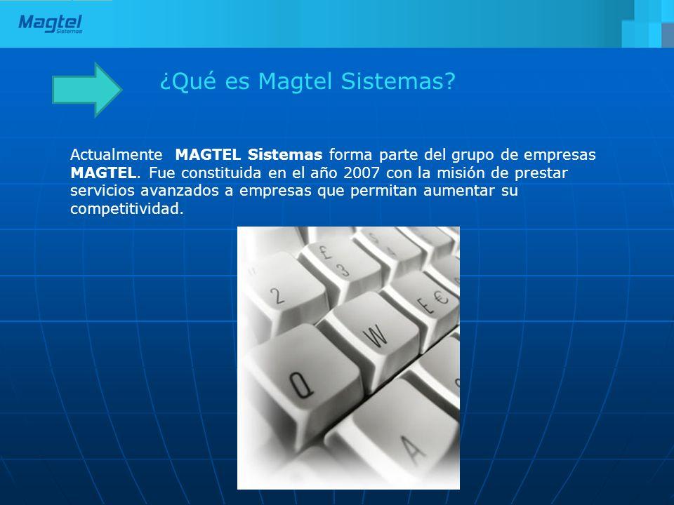 ¿Qué es Magtel Sistemas? Actualmente MAGTEL Sistemas forma parte del grupo de empresas MAGTEL. Fue constituida en el año 2007 con la misión de prestar