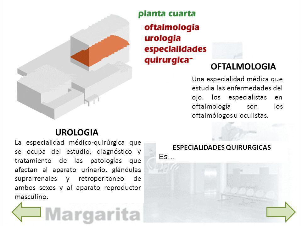 OFTALMOLOGIA Una especialidad médica que estudia las enfermedades del ojo. los especialistas en oftalmología son los oftalmólogos u oculistas. UROLOGI