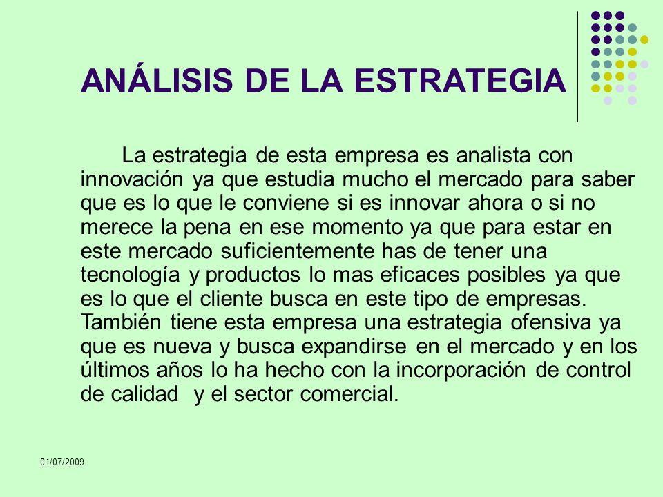 01/07/2009 ANÁLISIS DE LA ESTRATEGIA La estrategia de esta empresa es analista con innovación ya que estudia mucho el mercado para saber que es lo que
