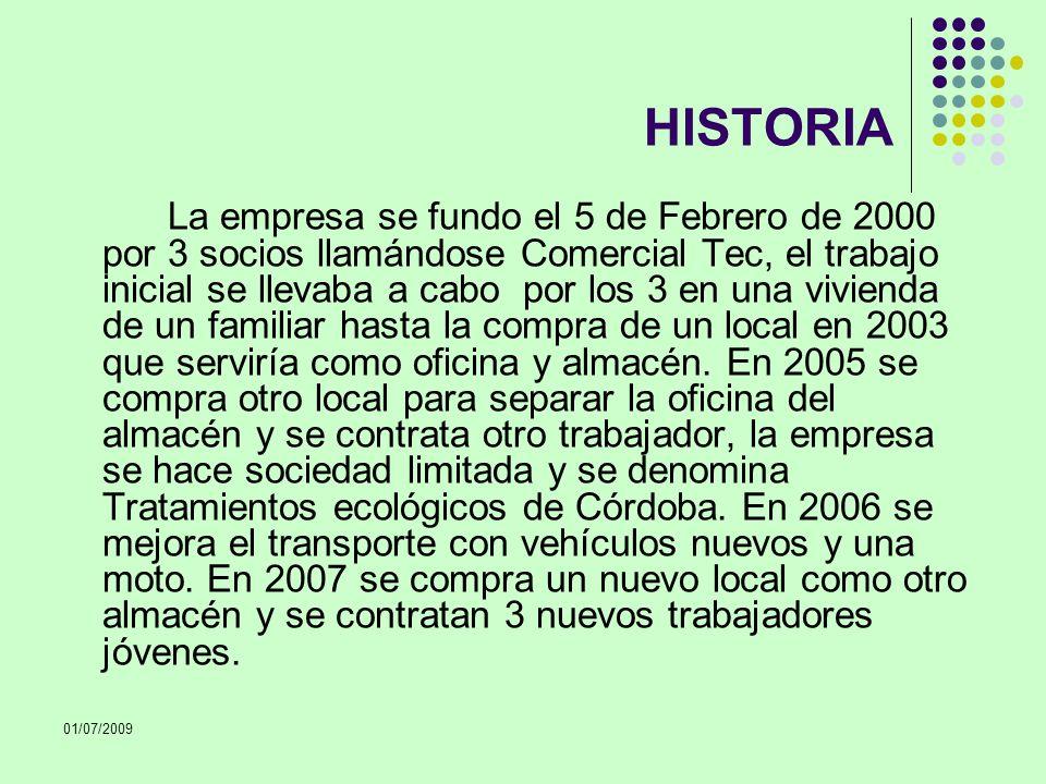01/07/2009 HISTORIA La empresa se fundo el 5 de Febrero de 2000 por 3 socios llamándose Comercial Tec, el trabajo inicial se llevaba a cabo por los 3