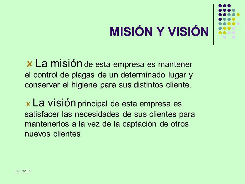 01/07/2009 MISIÓN Y VISIÓN La misión de esta empresa es mantener el control de plagas de un determinado lugar y conservar el higiene para sus distinto