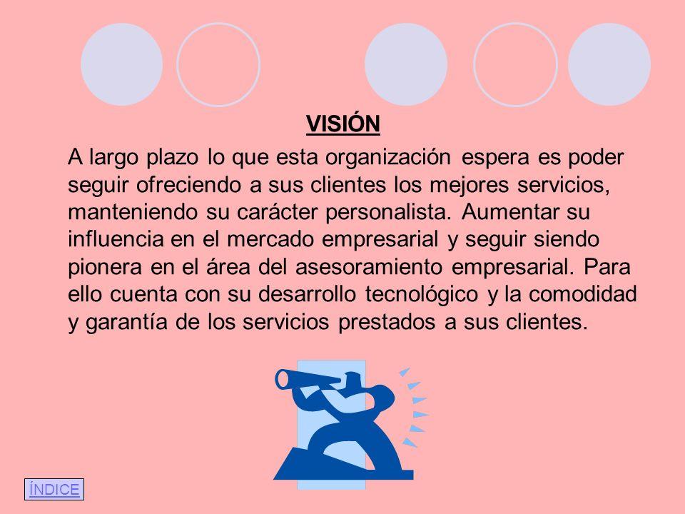 VISIÓN A largo plazo lo que esta organización espera es poder seguir ofreciendo a sus clientes los mejores servicios, manteniendo su carácter personal
