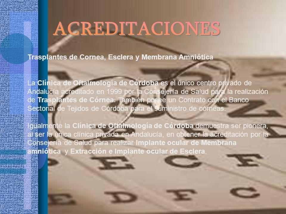 Trasplantes de Cornea, Esclera y Membrana Amniótica La Clínica de Oftalmología de Córdoba es el único centro privado de Andalucía acreditado en 1999 p