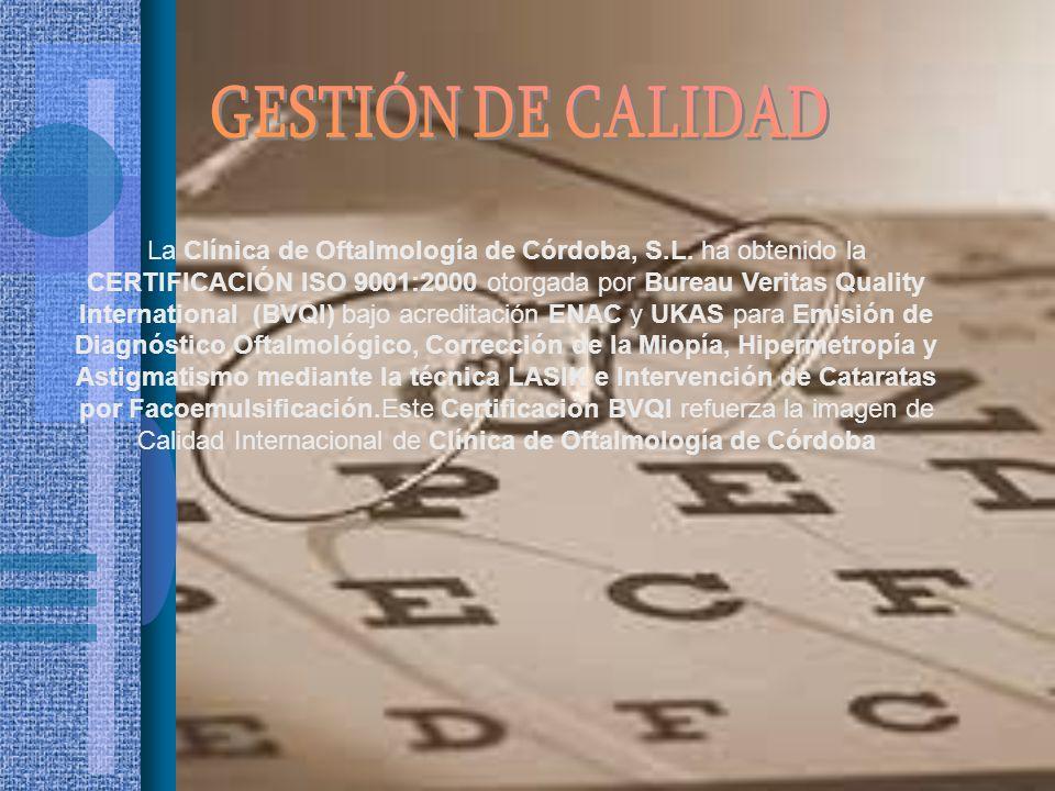 La Clínica de Oftalmología de Córdoba, S.L. ha obtenido la CERTIFICACIÓN ISO 9001:2000 otorgada por Bureau Veritas Quality International (BVQI) bajo a