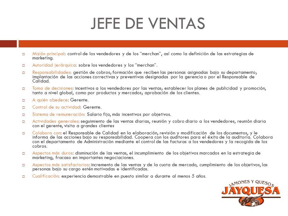 JEFE DE VENTAS Misión principal: control de los vendedores y de los merchan, así como la definición de las estrategias de marketing. Autoridad jerárqu
