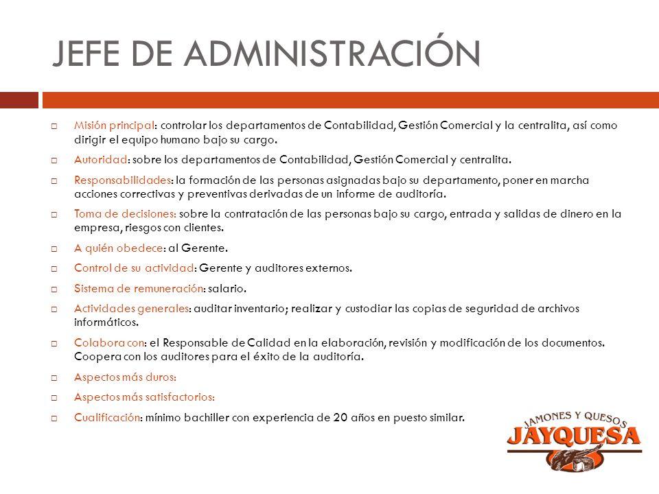 JEFE DE ADMINISTRACIÓN Misión principal: controlar los departamentos de Contabilidad, Gestión Comercial y la centralita, así como dirigir el equipo hu
