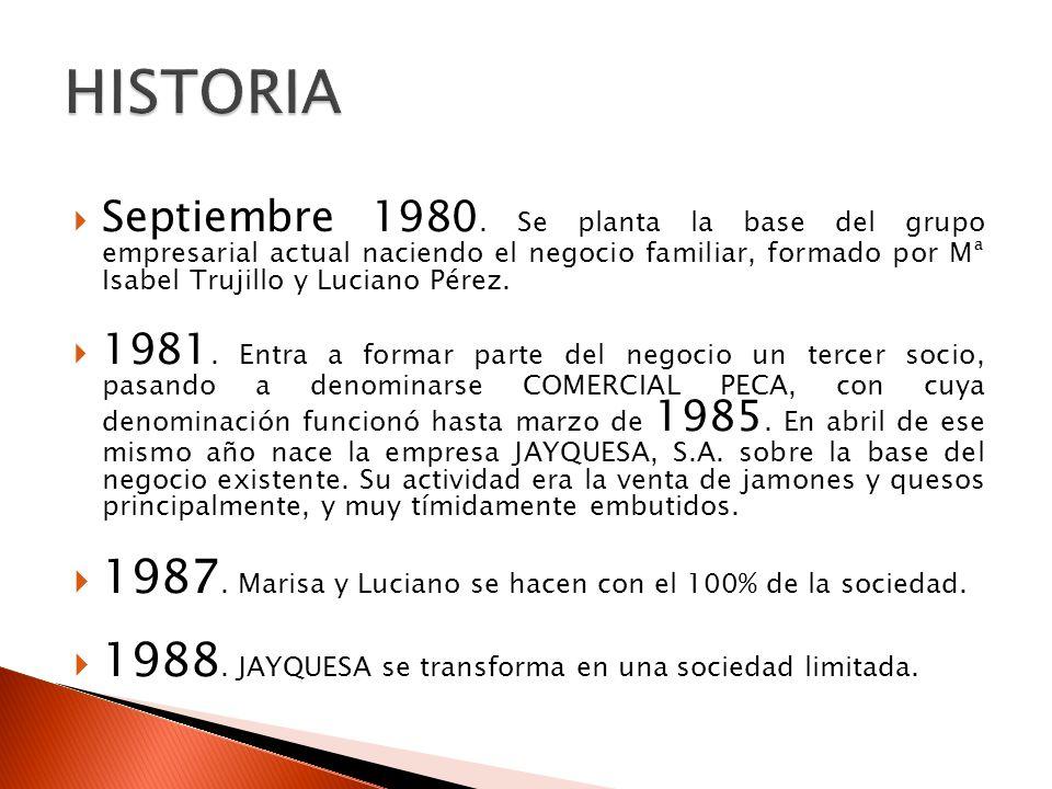 Septiembre 1980. Se planta la base del grupo empresarial actual naciendo el negocio familiar, formado por Mª Isabel Trujillo y Luciano Pérez. 1981. En