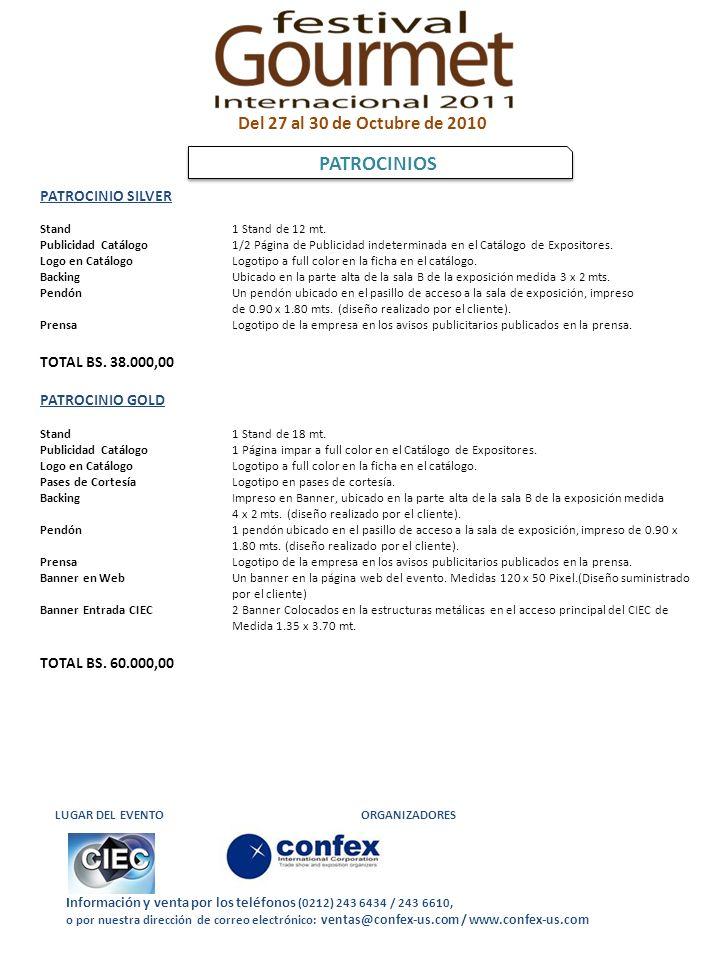 Información y venta por los teléfonos (0212) 243 6434 / 243 6610, o por nuestra dirección de correo electrónico: ventas@confex-us.com / www.confex-us.com LUGAR DEL EVENTO ORGANIZADORES PATROCINIO SILVER Stand 1 Stand de 12 mt.